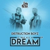 It Was All A Dream BY Distruction Boyz